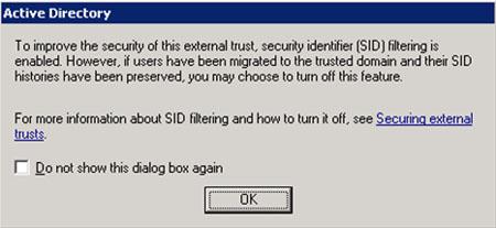Se mostrará una ventana de diálogo informándonos de que SID Filtering está habilitado, algo que se realiza por defecto al crear una relación de confianza (Trust) de tipo External en Windows Server 2003 R2. Click OK.